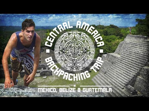 CENTRAL AMERICA BACKPACKING TRIP | Mexico, Belize & Guatemala – Trailer