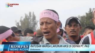 RATUSAN WARGA LAKUKAN AKSI DI DEPAN PT  PAG  KOMPAS NEWS ACEH 04/02/2016