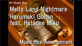 Melty Land Nightmare/Hanamaruki Gohan feat. Hatsune Miku [Music Box]