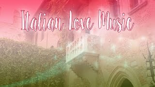 The Best Italian Love Songs | Love Music