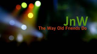 JnW - The Way Old Friends Do (Cover Version)