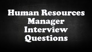 Human Resources Manager Interview Questions
