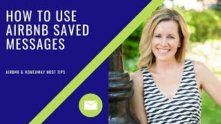 Airbnb Host Tips (How to use saved messages to spend LESS time managing your rental)
