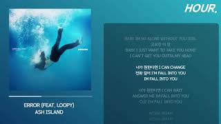 [HOUR. LYRICS] ASH ISLAND - Error (Feat. Loopy) 1 시간 듣기 / 1 hour loop