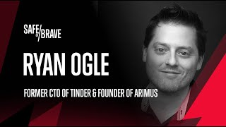 Safe or Brave #7 Ryan Ogle - Building Tech Of The Worlds Biggest Dating App Tinder And More