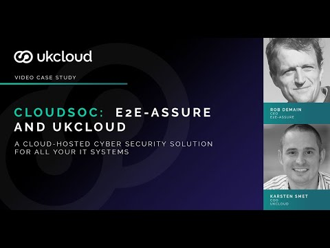 CloudSOC Case Study with UKCloud and e2e-assure