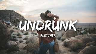 FLETCHER - Undrunk (Lyrics)