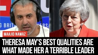 Maajid Nawaz: Theresa May's Best Qualities Are What Made Her A Terrible Leader   LBC