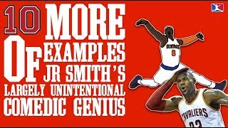 10 MORE Examples of JR SMITH'S Largely Unintentional COMEDIC GENIUS