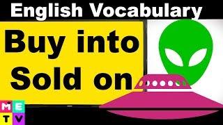 Advanced Phrasal Verbs   Buy Into Sold On