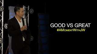 A Moment With JW | Good Vs Great