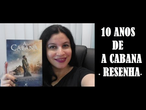 10 ANOS A CABANA I RESENHA I WILLIAM P YOUNG