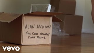 Alan Jackson - You Can Always Come Home (Lyric Video)
