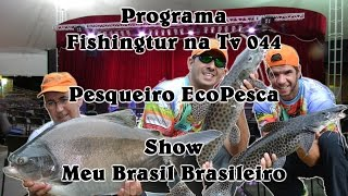 Programa Fishingtur na TV 044 - Pesqueiro Eco Pesca