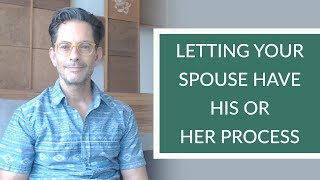 Letting Your Spouse Have His or Her Process - Letting Go in Marriage
