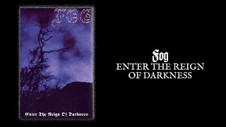 """FOG """"Enter The Reign Of Darkness"""""""