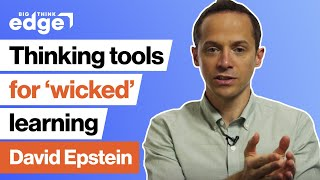 David Epstein: Thinking tools for 'wicked' learning | Big Think Edge