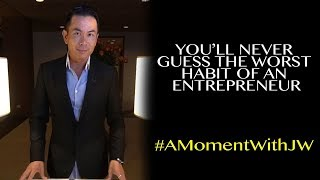 A Moment With JW | You'll Never Guess The Worst Habit of an Entrepreneur