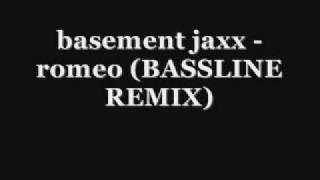 basement jaxx - romeo (bassline remix)
