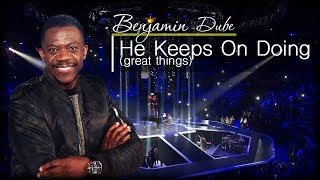 "Benjamin Dube   ""He Keeps On Doing"""