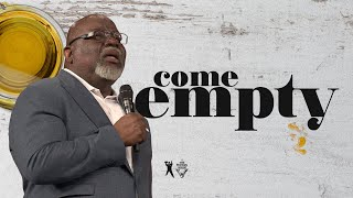 Come Empty - Bishop T.D. Jakes