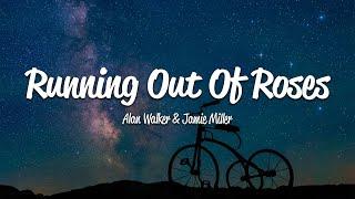 Alan Walker - Running Out Of Roses (Lyrics) ft. Jamie Miller