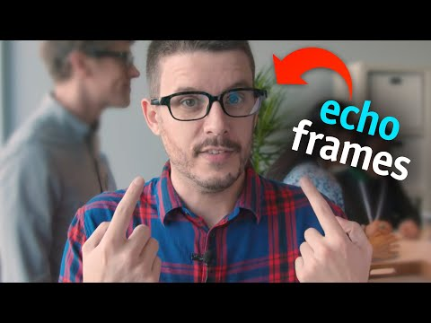 Echo Frames First Impressions: alexa-enabled smart glasses