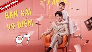 Phim Ngôn Tình Lãng Mạn | BẠN GÁI 99 ĐIỂM - Tập 07 ( Thuyết Minh )