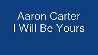 Aaron Carter - I Will Be Yours