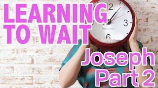Patience – Joseph Part 1
