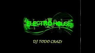 Electro MiX - DJ ToDo Crazy Electro House Music 2012