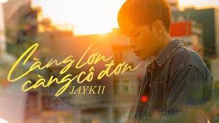 JayKii   CÀNG LỚN CÀNG CÔ ĐƠN - MV TEASER