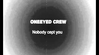 Nobody cept you - OneEyed Crew