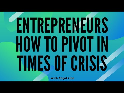Entrepreneurs How to Pivot in Times of Crisis with Angel Ribo