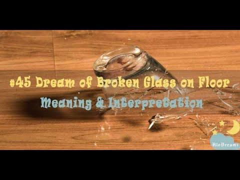 Broken Glass on Floor - Dream Meaning and Interpretation