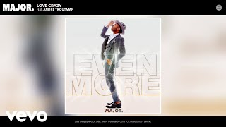 MAJOR.   Love Crazy (Audio) Ft. Andre Troutman