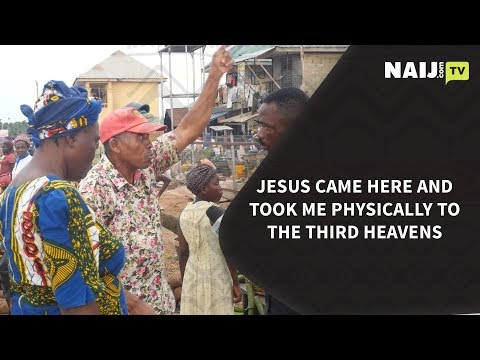 Jesus Came Here And Took Me Physically To The Third Heavens| Naij.com TV