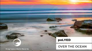 poLYED - Over The Ocean (Original Mix) [Progressive State Records]