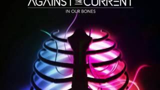In Our Bones ~ Against The Current Lyrics