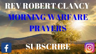 MORNING SPIRITUAL WARFARE PRAYER - REV ROBERT CLANCY