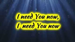 Need You Now~Chris Tomlin