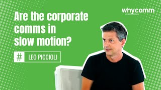 Are the corporate comms in slow motion? (14 of 22)