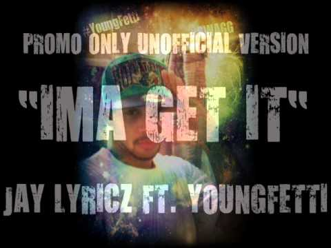 Ima Get It Ft. Jaylyricz & YoungFetti