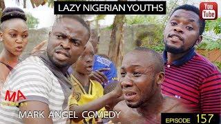LAZY NIGERIAN YOUTHS (Mark Angel Comedy) (Episode 157)