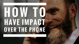 How To Have Impact Over The Phone
