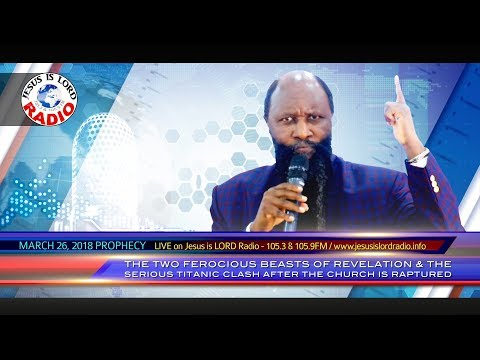 PROPHECY ON THE 2 FEROCIOUS BEASTS OF REVELATION & THE TITANIC CLASH AFTER THE RAPTURE OF THE CHURCH