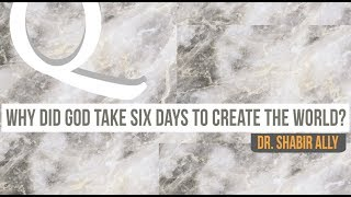 Q&A: Why Did God Take 6 Days to Create The World? | Dr. Shabir Ally