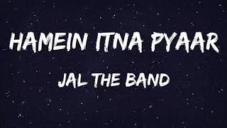 Hamein Itna Pyaar - Jal The Band (Lyrics) - YouTube