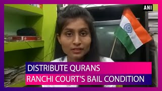 Court Directs Ranchi Girl Richa Bharti to Distribute Five Qurans for Posting Communal Remarks