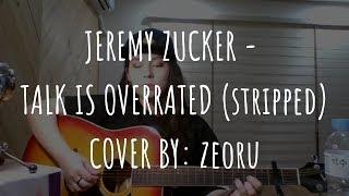 Jeremy Zucker   Talk Is Overrated (stripped)    COVER BY: Zeoru